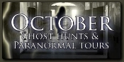 October Ghost Hunts and Paranormal Tours